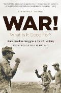 War What Is It Good For Black Freedom Struggles & The U S Military From World War Ii To Iraq