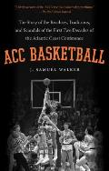 ACC Basketball: The Story of the Rivalries, Traditions, and Scandals of the First Two Decades of the Atlantic Coast Conference