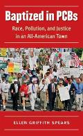 Baptized in PCBs Race Pollution & Justice in an All American Town