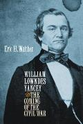 William Lowndes Yancey and the Coming of the Civil War