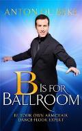 B Is for Ballroom: Be Your Own Armchair Dancefloor Expert