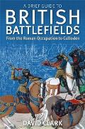 A Brief Guide to British Battlefields: From the Roman Occupation to Culloden