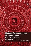 Museum Representations of Maoist China: From Cultural Revolution to Commie Kitsch