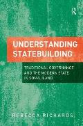 Understanding Statebuilding: Traditional Governance and the Modern State in Somaliland