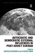 Autocratic and Democratic External Influences in Post-Soviet Eurasia