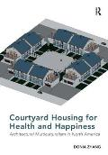 Courtyard Housing for Health and Happiness: Architectural Multiculturalism in North America