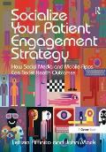 Socialize Your Patient Engagement Strategy: How Social Media and Mobile Apps Can Boost Health Outcomes