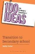 100 Ideas for Primary Teachers: Transition to Secondary School