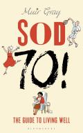 Sod Seventy!: The Guide to Living Well
