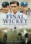 Final Wicket: Test and First Class Cricketers Killed in the Great War