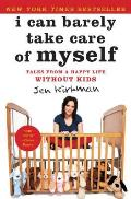 I Can Barely Take Care of Myself Tales from a Happy Life Without Kids