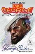 Brothas Be Yo Like George Aint That Funkin Kinda Hard on You A Memoir By George Clinton