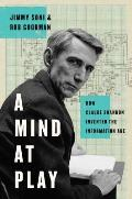 Mind at Play How Claude Shannon Invented the Information Age