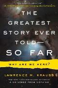 The Greatest Story Ever Told -- So Far: Why Are We Here?