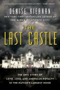 The Last Castle: The Epic Story of Love, Loss, and American Royalty in the Nations Largest Home