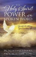 The Holy Spirit: Power of the Spoken Word - Yours for the Asking, You Can Have It!
