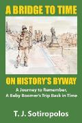 A Bridge to Time on History's Byway: A Journey to Remember, a Baby Boomer's Trip Back in Time