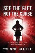 See the Gift, Not the Curse: A Personal Journey to Discover Me, and That I Am Love and Light.