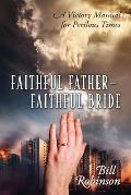 Faithful Father - Faithful Bride: A Victory Manual for Perilous Times