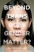 Beyond Trans: Does Gender Matter