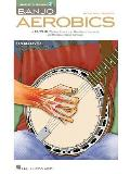 Banjo Aerobics A 50 Week Workout Program for Developing Improving & Maintaining Bajo Technique