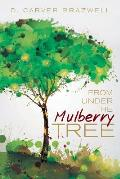 From Under the Mulberry Tree