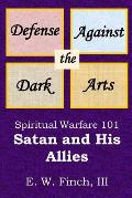 Defense Against the Dark Arts: Spiritual Warfare 101.: Satan and His Allies