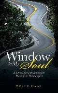Window to My Soul: A Journey about the Indomitable Power of the Human Spirit