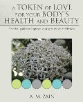 A Token of Love for Your Body's Health and Beauty: Practical Guides to Improve Your Appearance and Fitness