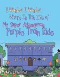 I Wonder, I Wonder, What's on This Side of My Super Adventurous Purple Train Ride