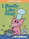 I Really Like Slop!: An Elephant and Piggie Book