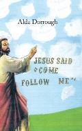 Jesus Said Come Follow Me