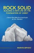 Rock Solid Building a New Life on the Foundation of Christ: A Seven-Week Bible Devotional Guide for New Christians