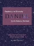Captivity to Eternity, Daniel, God's Faithful Servant: Commentary and Bible Study on the Book of Daniel