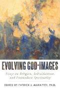Evolving God-Images: Essays on Religion, Individuation, and Postmodern Spirituality