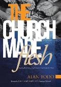 The Church Made Flesh: Regaining Foundational Principles and Practices of the Apostolic Church