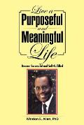 Live a Purposeful and Meaningful Life: Become Successful and Self-Fulfilled