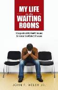 My Life in the Waiting Rooms: A Saga about My Health Issues: Cancer and a Mystery Disease