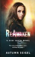 Reawaken: A New Earth Novel: The End of the World Is Near...Will They Be Ready?