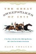 The Great Sweepstakes of 1877: A True Story of Southern Grit, Gilded Age Tycoons, and a Race That Galvanized the Nation