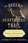 Queen of Heartbreak Trail The Life & Times of Harriet Smith Pullen Pioneering Woman