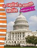 La Capital de Nuestra Nacion: Washington D. C. (Our Nation's Capital: Washington, DC) (Spanish Version) (Grade 3)