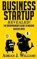 Business Startup: The Entrepreneur's Guide to Massive Success Fast!