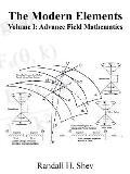 The Modern Elements Volume I: Advance Field Mathematics