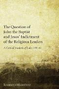 The Question of John the Baptist and Jesus' Indictment of the Religious Leaders