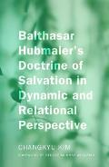 Balthasar Hubmaier's Doctrine of Salvation in Dynamic and Relational Perspective
