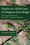 Skepticism, Relativism, and Religious Knowledge