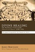 Divine Healing: The Holiness-Pentecostal Transition Years, 1890-1906