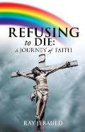 Refusing to Die: A Journey of Faith