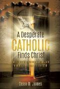 A Desperate Catholic Finds Christ
